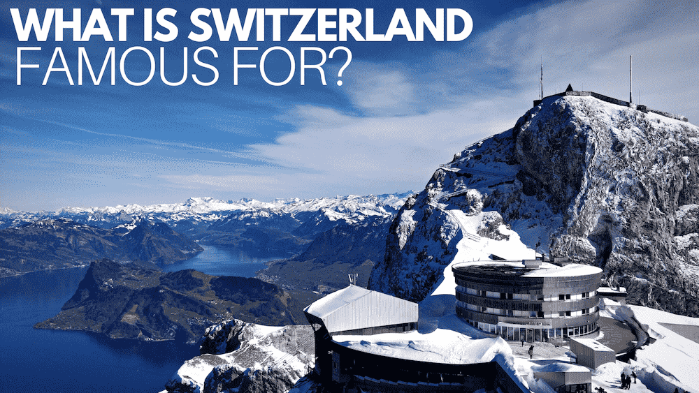 what switzerland most famous