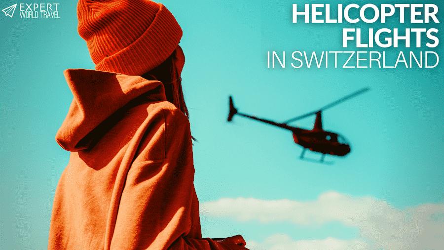 best helicopter rides in switzerland