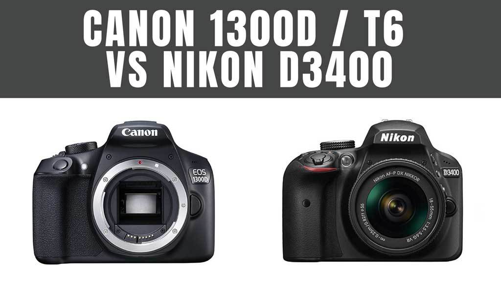 Canon 1300D vs Nikon D3400: There's A Clear Winner
