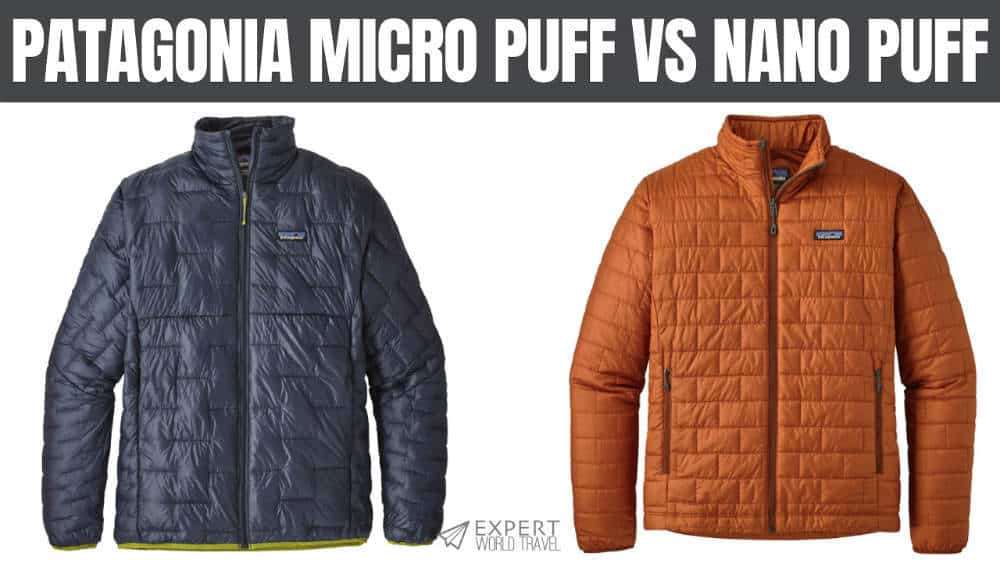Patagonia Micro Puff Vs Nano Puff Which Is Better Expert World Travel