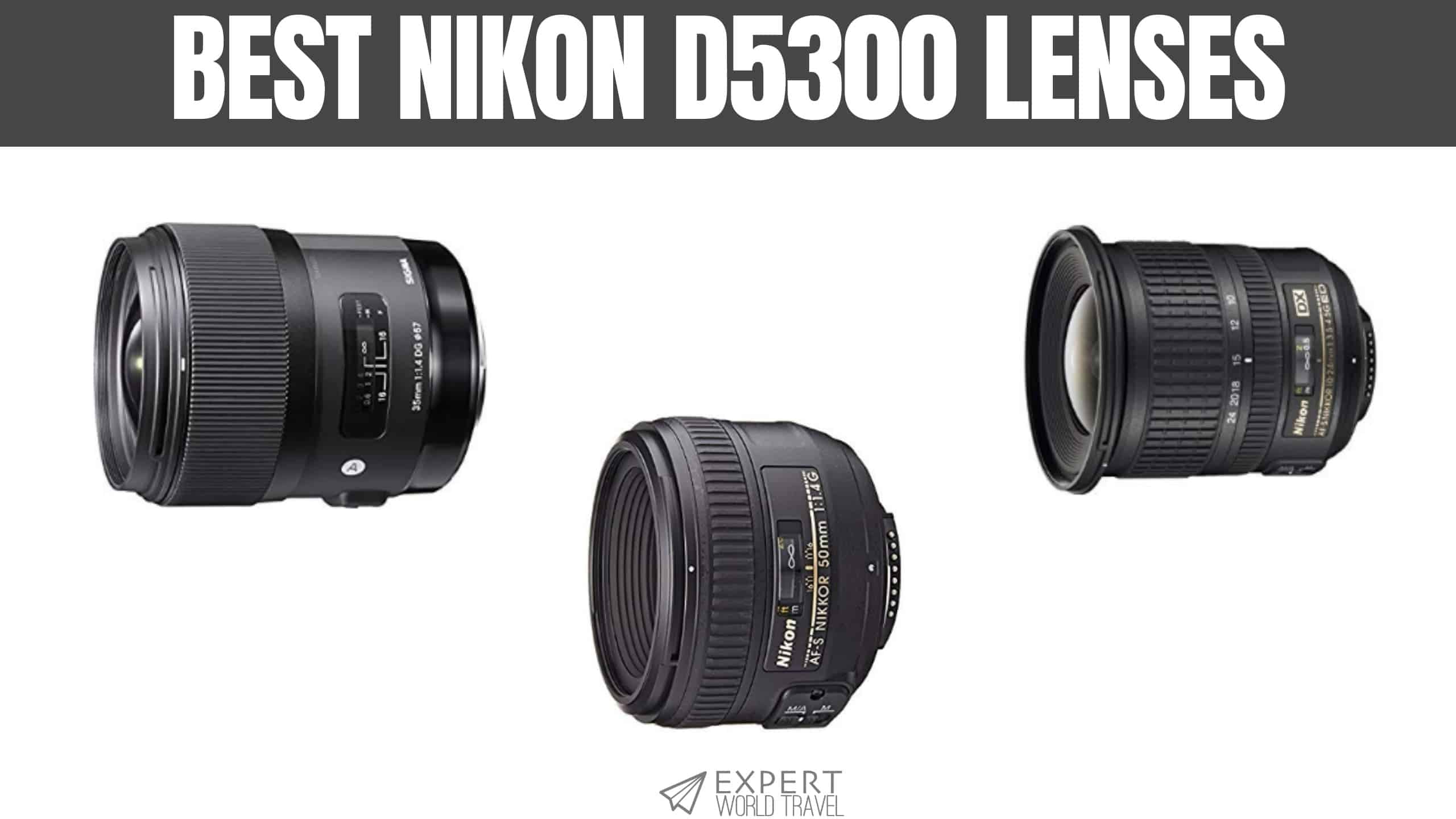 The Best Lenses For The Nikon D5300 Improve Your Photos Expert World Travel