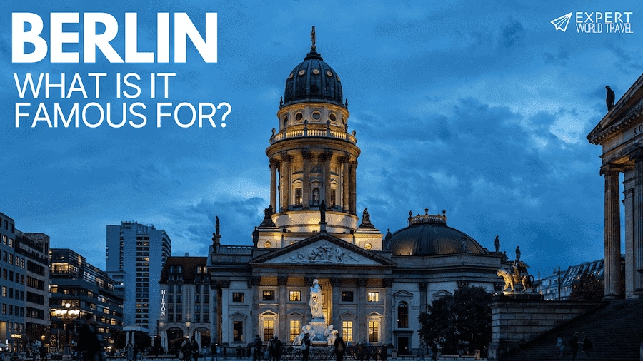 What is Berlin Famous For