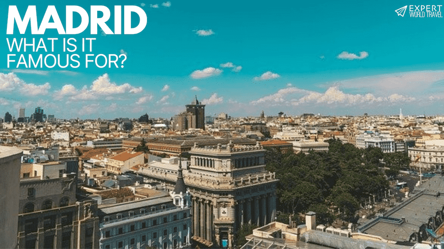 what is madrid famous for?